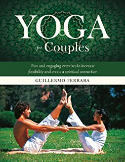 Yoga for Couples: Fun and Engaging Exercises to Increase Flexibility and Create a Spiritual Connection