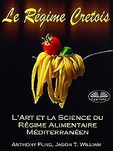 Le Régime Cretois - L`Art et la Science du Régime Alimentaire Méditerranéen: Un Guide pour débutant complet pour bruler le...