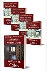 Creating Literary Story: Five Book Series: What To Do, Craft - Do It Well, Write For The Right Reasons, Ideas For Improvement and A Fiction Writer's Guide (Creating Literary Stories 6) Kindle Edition