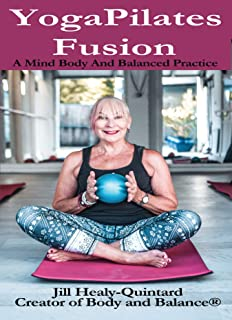 Body and Balance - YogaPilates Fusion: A Mind Body and Balanced Practice (English Edition)