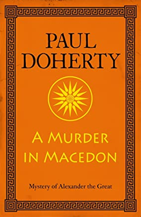 A Murder in Macedon (Alexander the Great Mysteries, Book 1): Intrigue and murder in Ancient Greece (Mystery of Alexander the Great) (English Edition)