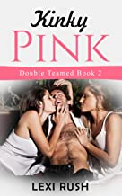 Double Teamed Sex 2: Kinky Pink Cocktail, Dirty in Pink: (Interracial Sex Stories, BBC, Hotwife Cuck, Voyeurism Stories, Hotwife Menage, Hot MMF Bi, Tryst Affair)