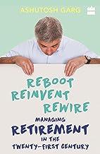 Reboot Reinvent Rewire: Managing Retirement in the Twenty-first Century