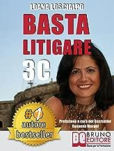 Basta Litigare 3C: Tecniche e Strategie Per Prevenire i Conflitti, Gestire La Rabbia e Farsi Valere In 3 Passi Col Metodo Delle 3C. (Italian Edition)
