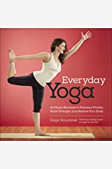 Everyday Yoga: At-Home Routines to Enhance Fitness, Build Strength, and Restore Your Body Kindle Edition