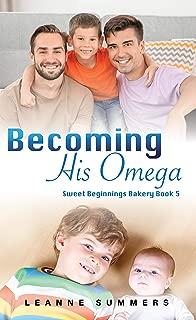 Becoming His Omega (Sweet Beginnings Bakery Book 5)