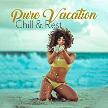 Pure Vacation Chill & Rest: Most Relaxing 2019 Chillout Music Mix, Ideal Background for Summer Vacation Relaxation on the Beach, Soothing Ambient & Deep Beats