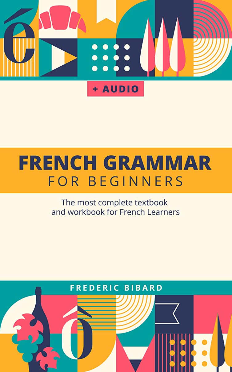ナイトスポットバイソン岸French Grammar For Beginners: The most complete textbook and workbook for French Learners (English Edition)