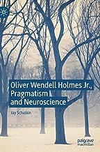 Oliver Wendell Holmes Jr., Pragmatism and Neuroscience