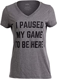 I Paused My Game to Be Here | Funny Video Gamer Joke for Women T-Shirt Girl Top