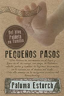 Pequeños pasos: Una historia de nacimientos en el hogar y fuera de él, de crianza con apego, de lactancia, colecho, porteo y también... Todo ello inmerso ... del homeschooling. (Spanish Edition)