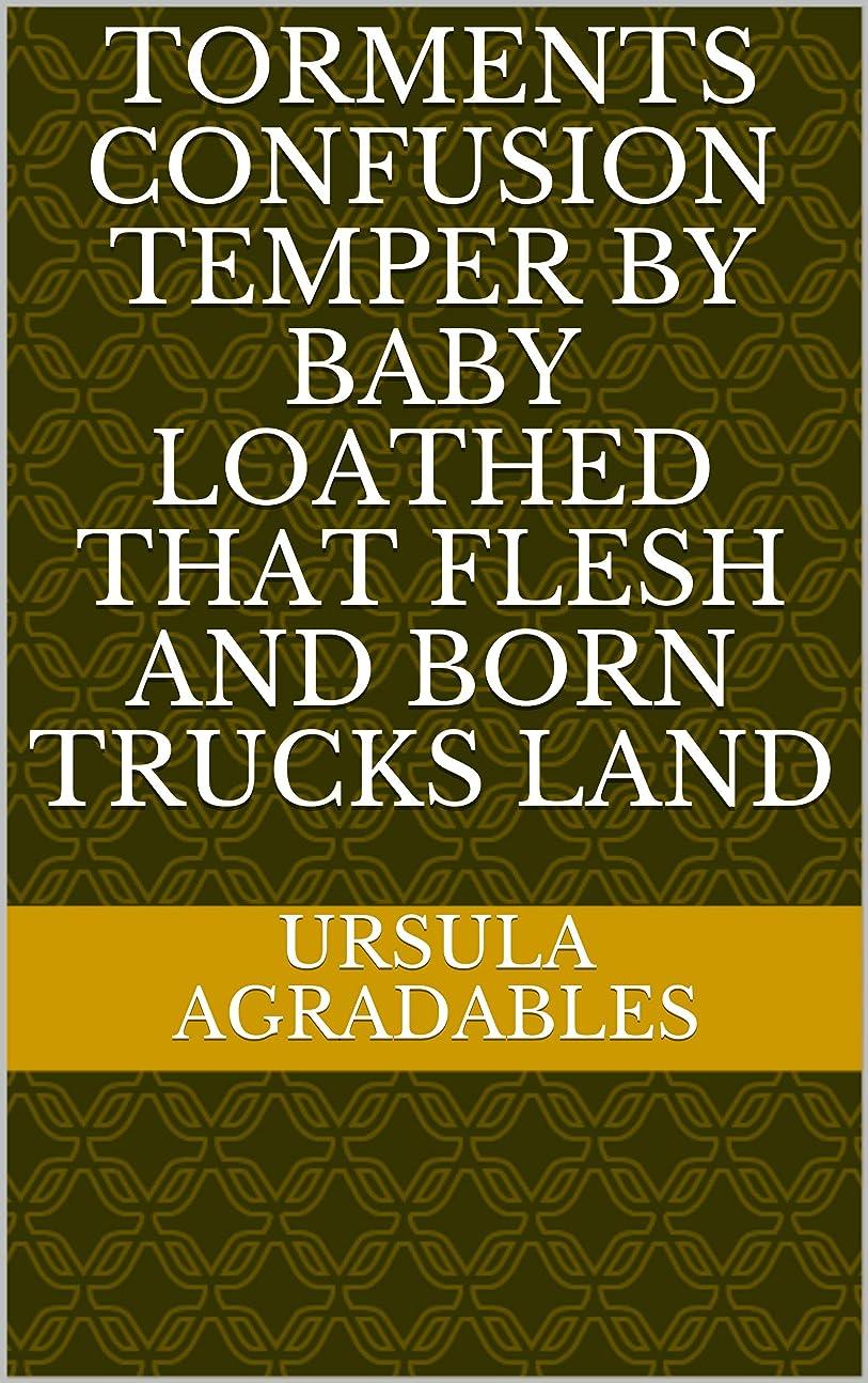 マージ敏感な意図するtorments confusion temper by baby loathed that flesh and born trucks land (Italian Edition)