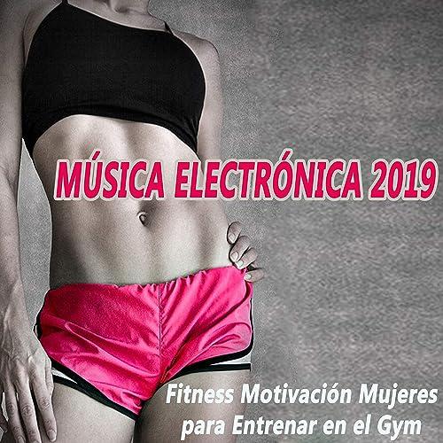 Musica Electronica 2019 Fitness Motivación Mujeres Para