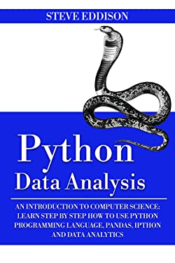 Python Data Analysis: An Introduction to Computer Science: Learn Step By Step How to Use Python Programming Language, Pandas, and How You Can Use Them For Machine Learning