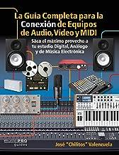La Guia Completa para la Conexiìn de Equipos de Audio, Video y MIDI: Saca el m¤ximo provecho a tu estudio Digital, Analogo...