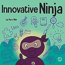 Innovative Ninja: A STEAM Book for Kids About Ideas and Imagination (Ninja Life Hacks 57)