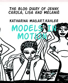 Models In Motion: The Blog Diary of Jenny, Carola, Lisa and Melanie