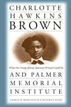 Charlotte Hawkins Brown and Palmer Memorial Institute: What One Young African American Woman Could Do