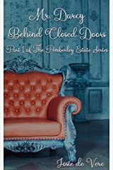Mr. Darcy Behind Closed Doors: Part 1 (Pemberley Estate Series Book 17) Kindle Edition