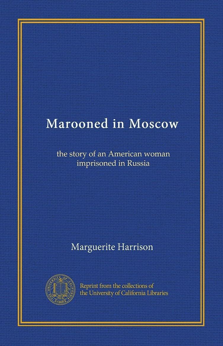 重要コントラストハプニングMarooned in Moscow: the story of an American woman imprisoned in Russia