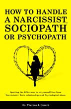 How to Handle a Narcissist, Sociopath or Psychopath : Spotting the differences to set yourself free from Narcissistic / To...