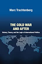 The Cold War and After: History, Theory, and the Logic of International Politics (Princeton Studies in International History and Politics Book 138)