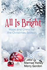 All Is Bright: Hope and Cheer for the Holiday Season Kindle Edition