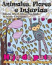 ANTIESTRES Libro De Colorear Para Adultos De Insultos E Improperios: Animales, Flores Y Injurias: 1 (Anti-Estres Mandala D...