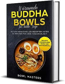 Wärmende Buddha Bowls für kühle Tage: Mit 100 genussvollen Rezepten unter 15 Minuten für jede Tagesmahlzeit - Inklusive Wochenplaner, Ramen- und Nachtisch Bowls (German Edition)