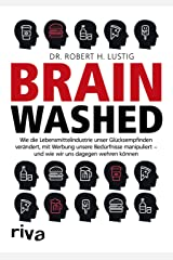 Brainwashed: Wie die Lebensmittelindustrie unser Glücksempfinden verändert, mit Werbung unsere Bedürfnisse manipuliert – und wie wir uns dagegen wehren können (German Edition) Formato Kindle
