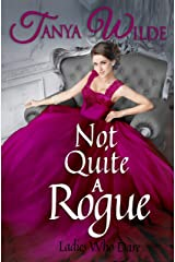 Not Quite A Rogue (Ladies Who Dare Book 1) Kindle Edition
