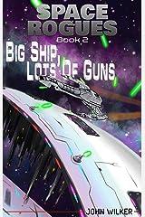 Big Ship, Lots of Guns (Space Rogues Book 2) Kindle Edition
