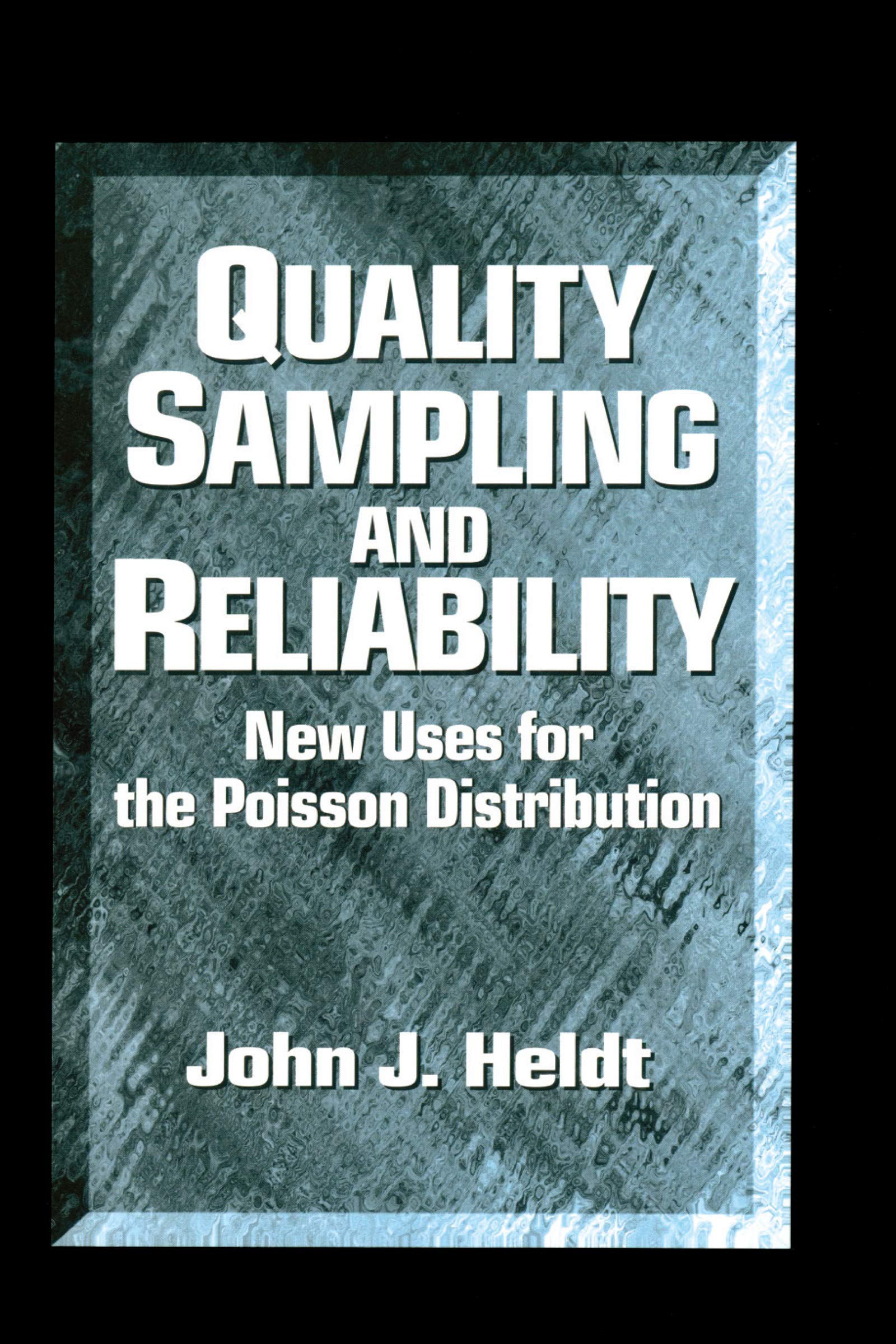 Quality Sampling and Reliability: New Uses for the Poisson Distribution