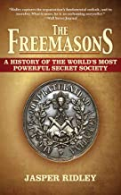 The Freemasons: A History of the World`s Most Powerful Secret Society