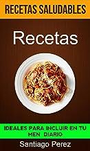 Recetas: Ideales para incluir en tu menú diario (Recetas saludables)