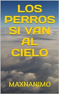 LOS PERROS SI VAN AL CIELO (Spanish Edition)