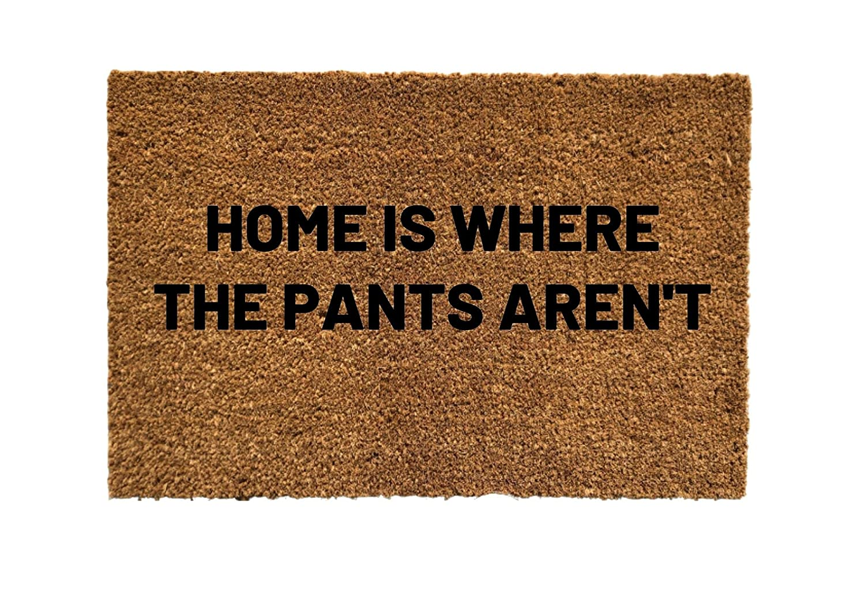 Home is where the pants New product aren't D mat Max 50% OFF door Funny Door