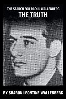 The Search for Raoul Wallenberg The Truth