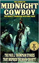 The Complete Midnight Cowboy: The Shorty Thompson Western Tales: Western Adventures From The Author of