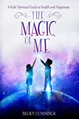 The Magic of Me: A Kids' Spiritual Guide to Health and Happiness (The Magic of Me Series Book 6) Kindle Edition