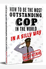 How to be the most OUTSTANDING COP in the world: In a silly way Kindle Edition
