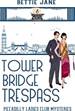 Tower Bridge Trespass (Piccadilly Ladies Club Mysteries Book 6)