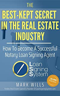 The Best Kept Secret In The Real Estate Industry: How To Become A Successful Notary Loan Signing Agent: From the Creator of America's #1 Notary Signing Agent Training