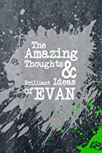 The Amazing Thoughts And Brilliant Ideas Of Evan: A Boys Journal For Young Writers