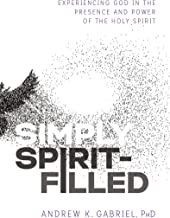 Simply Spirit-Filled: Experiencing God in the Presence and Power of the Holy Spirit
