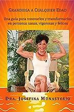 Grandiosa a Cualquier Edad: Una guía para renovarlos y transformarlos en personas sanas, vigorosas y felices (Spanish Edition)