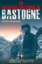 The Battered Bastards of Bastogne: A Chronicle of the Defense of Bastogne December 19, 1944–January 17, 1945