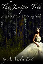 The Juniper Tree, a Grimm & Dirty Fairy Tale of dark erotica (Grimm & Dirty Fairy Tales Book 1)