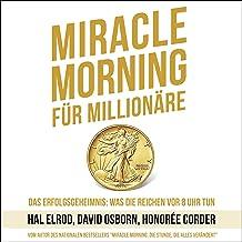 Miracle Morning für Millionäre: Das Erfolgsgeheimnis - Was die Reichen vor 8 Uhr tun