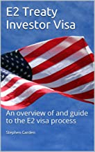 E2 Treaty Investor Visa: An overview of and guide to the E2 visa process (English Edition)